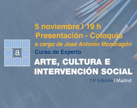 Presentación - Coloquio: 13ª Edición Curso de Experto en Arte, Cultura e Intervención Social Presencial Madrid